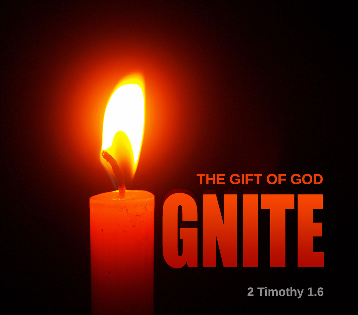 Ignite the gift of God in you - 2 Timothy 1.6