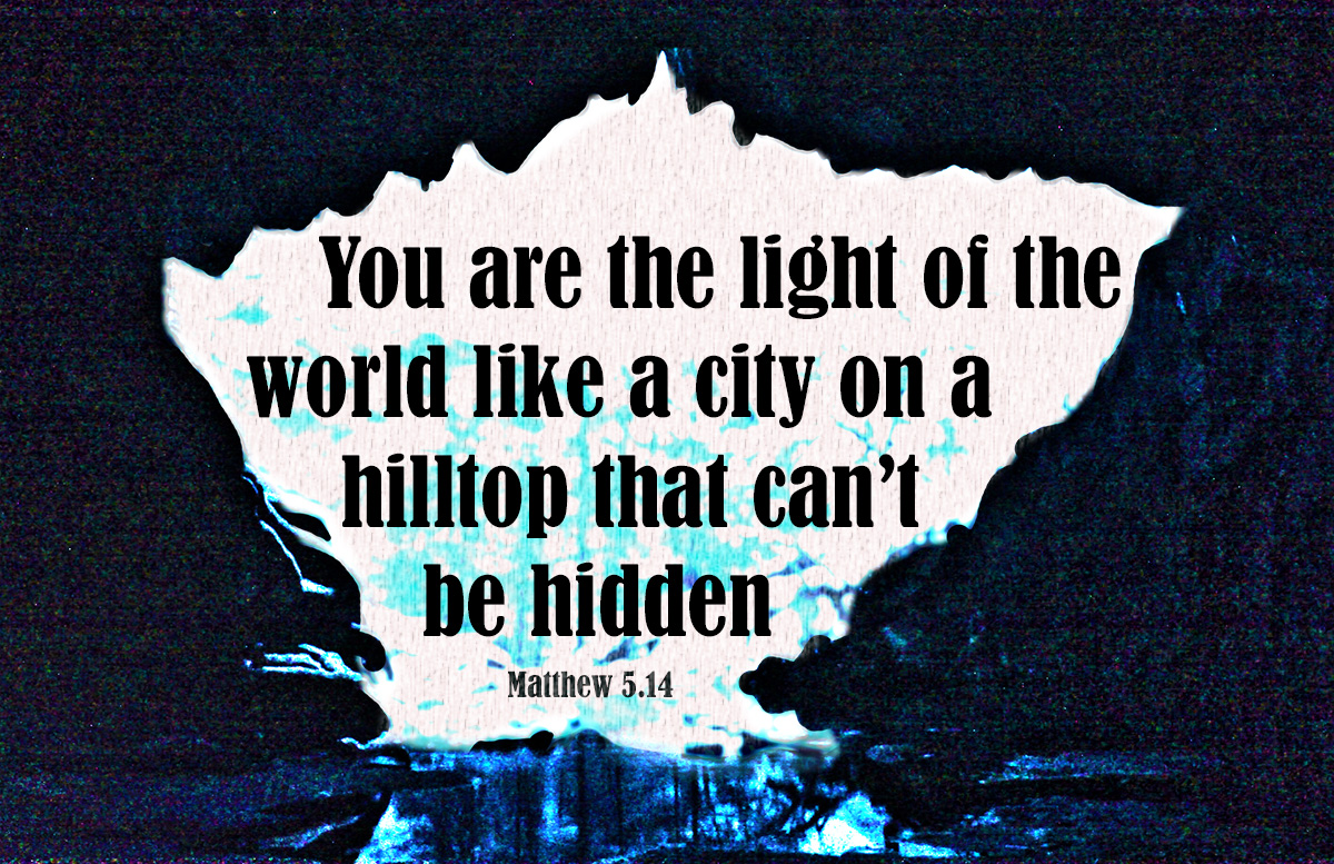 You are the light of the world - Matthew 5.14