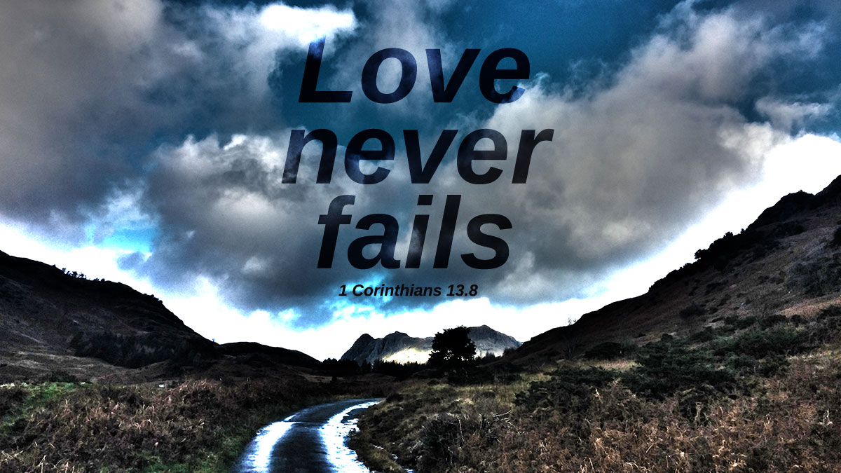 Love Never Fails - 1 Corinthians 13