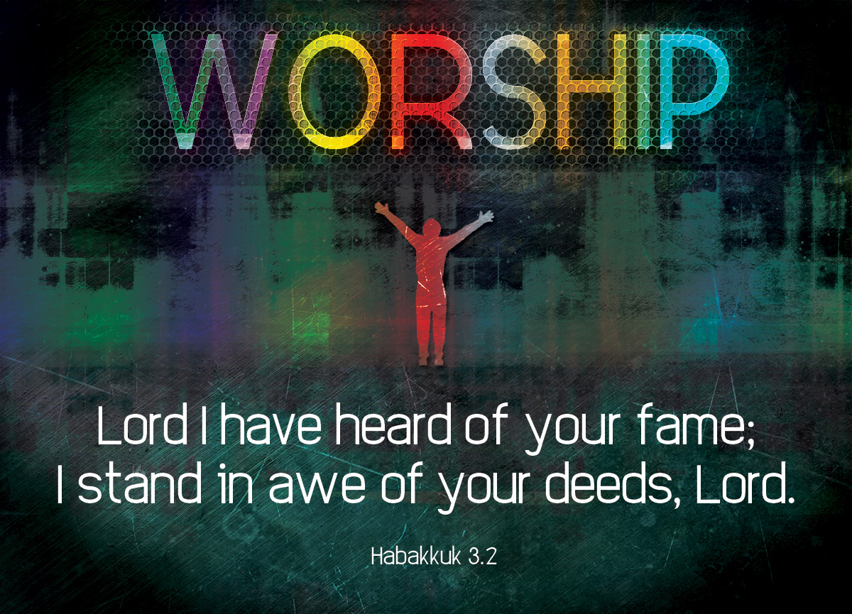 Worship, heard of God's fame and deeds - Habakkuk 3.2